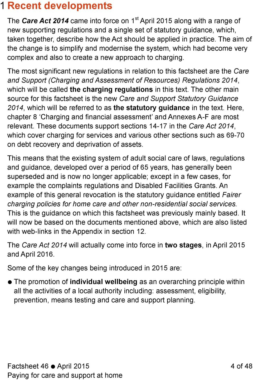 The most significant new regulations in relation to this factsheet are the Care and Support (Charging and Assessment of Resources) Regulations 2014, which will be called the charging regulations in