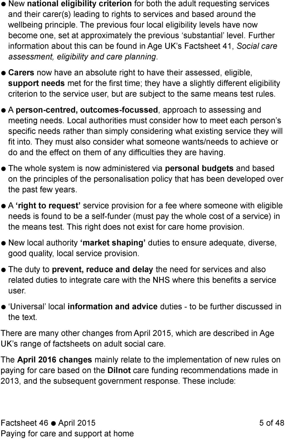 Further information about this can be found in Age UK s Factsheet 41, Social care assessment, eligibility and care planning.