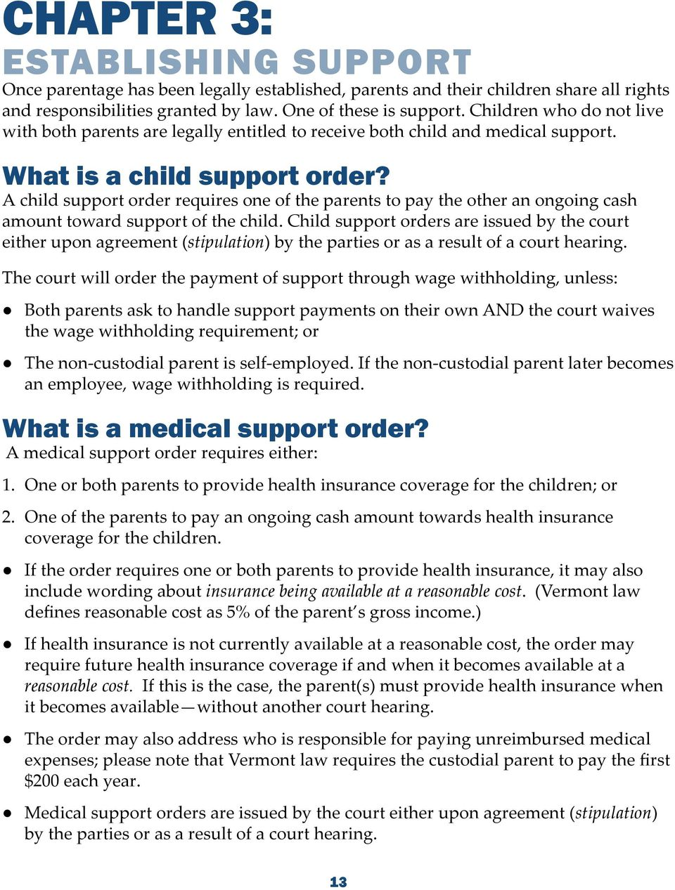 A child support order requires one of the parents to pay the other an ongoing cash amount toward support of the child.