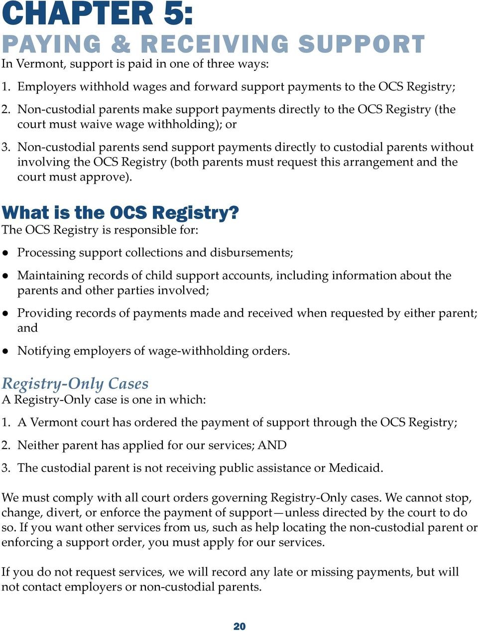 Non-custodial parents send support payments directly to custodial parents without involving the OCS Registry (both parents must request this arrangement and the court must approve).