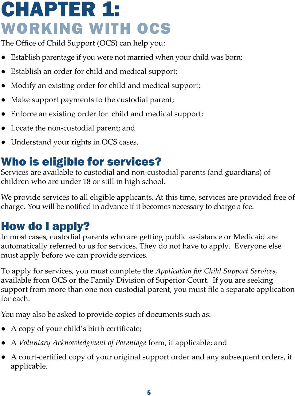Understand your rights in OCS cases. Who is eligible for services? Services are available to custodial and non-custodial parents (and guardians) of children who are under 18 or still in high school.