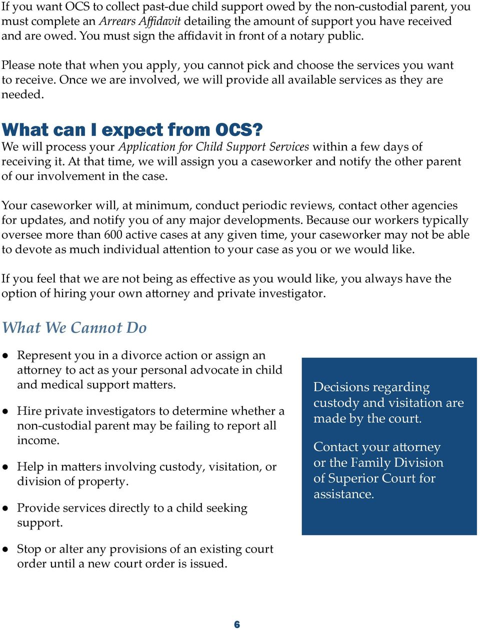 Once we are involved, we will provide all available services as they are needed. What can I expect from OCS?