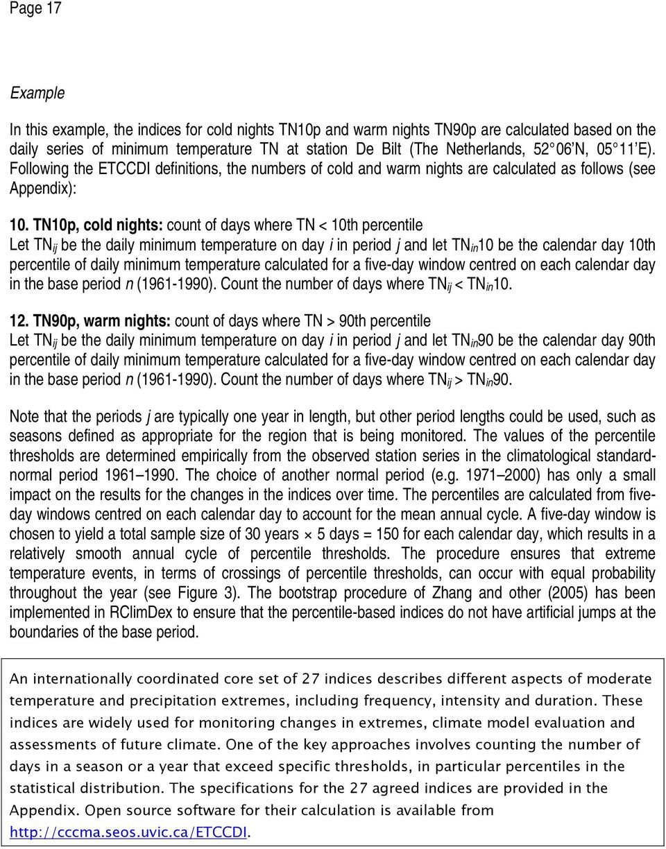TN10p, cold nights: count of days where TN < 10th percentile Let TN ij be the daily minimum temperature on day i in period j and let TN in10 be the calendar day 10th percentile of daily minimum