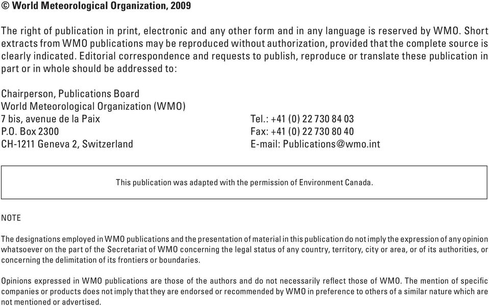 Editorial correspondence and requests to publish, reproduce or translate these publication in part or in whole should be addressed to: Chairperson, Publications Board World Meteorological