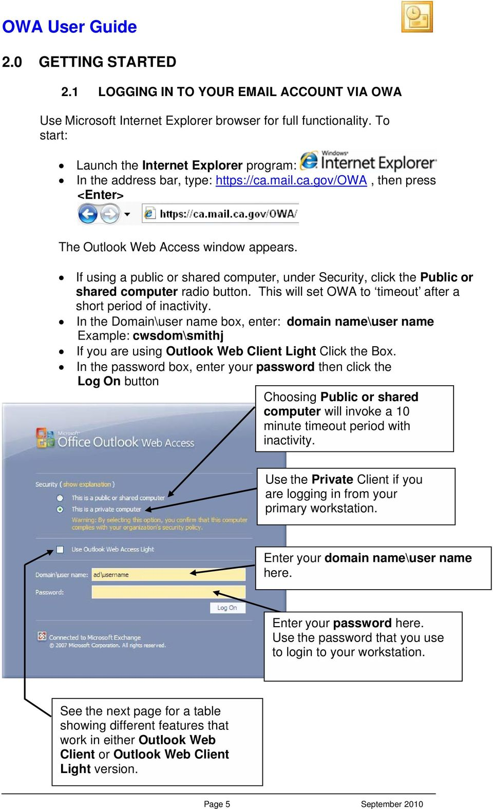 If using a public or shared computer, under Security, click the Public or shared computer radio button. This will set OWA to timeout after a short period of inactivity.