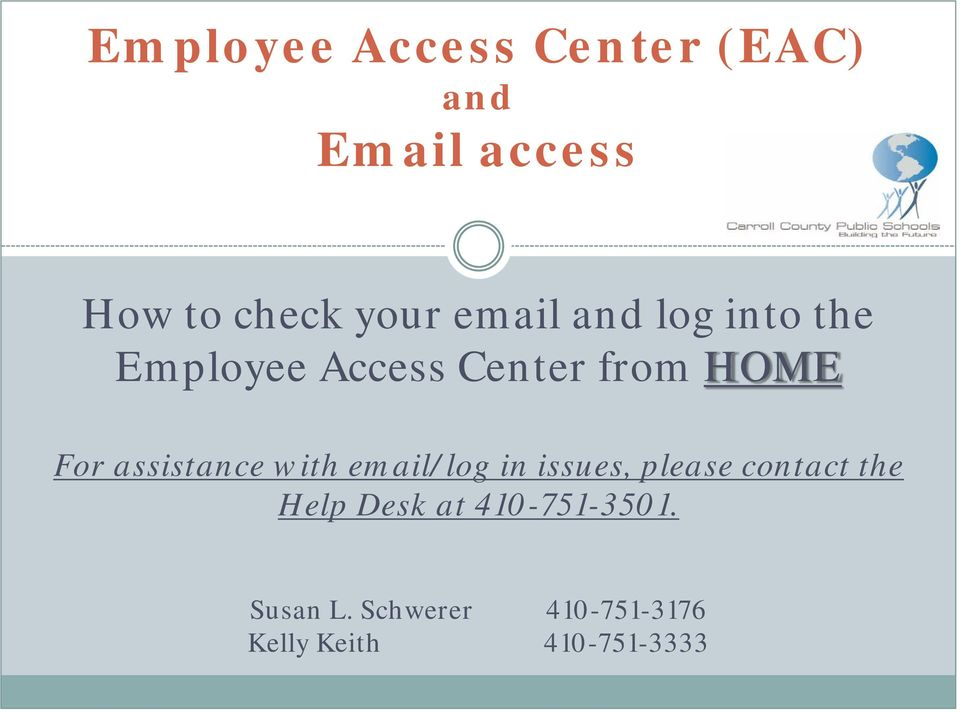 assistance with email/log in issues, please contact the Help Desk
