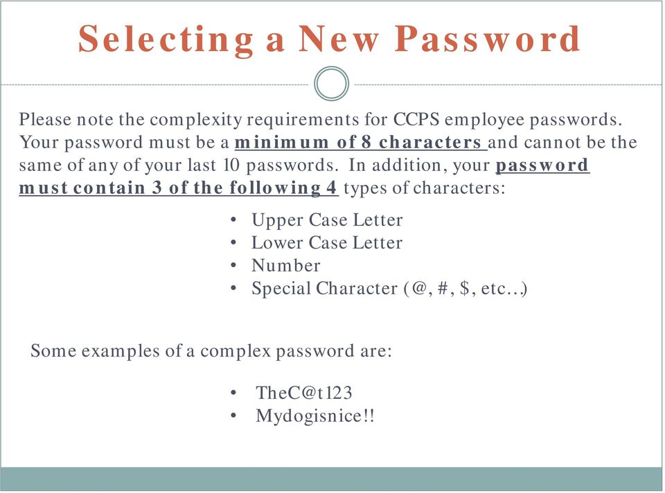In addition, your password must contain 3 of the following 4 types of characters: Upper Case Letter Lower