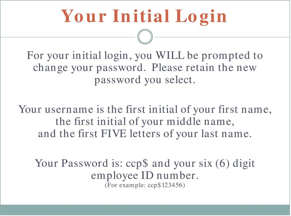 Your username is the first initial of your first name, the first initial of your middle