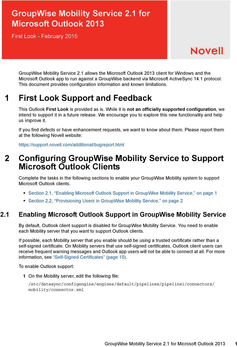 This document provides configuration information and known limitations. 1 First Look Support and Feedback This Outlook First Look is provided as is.