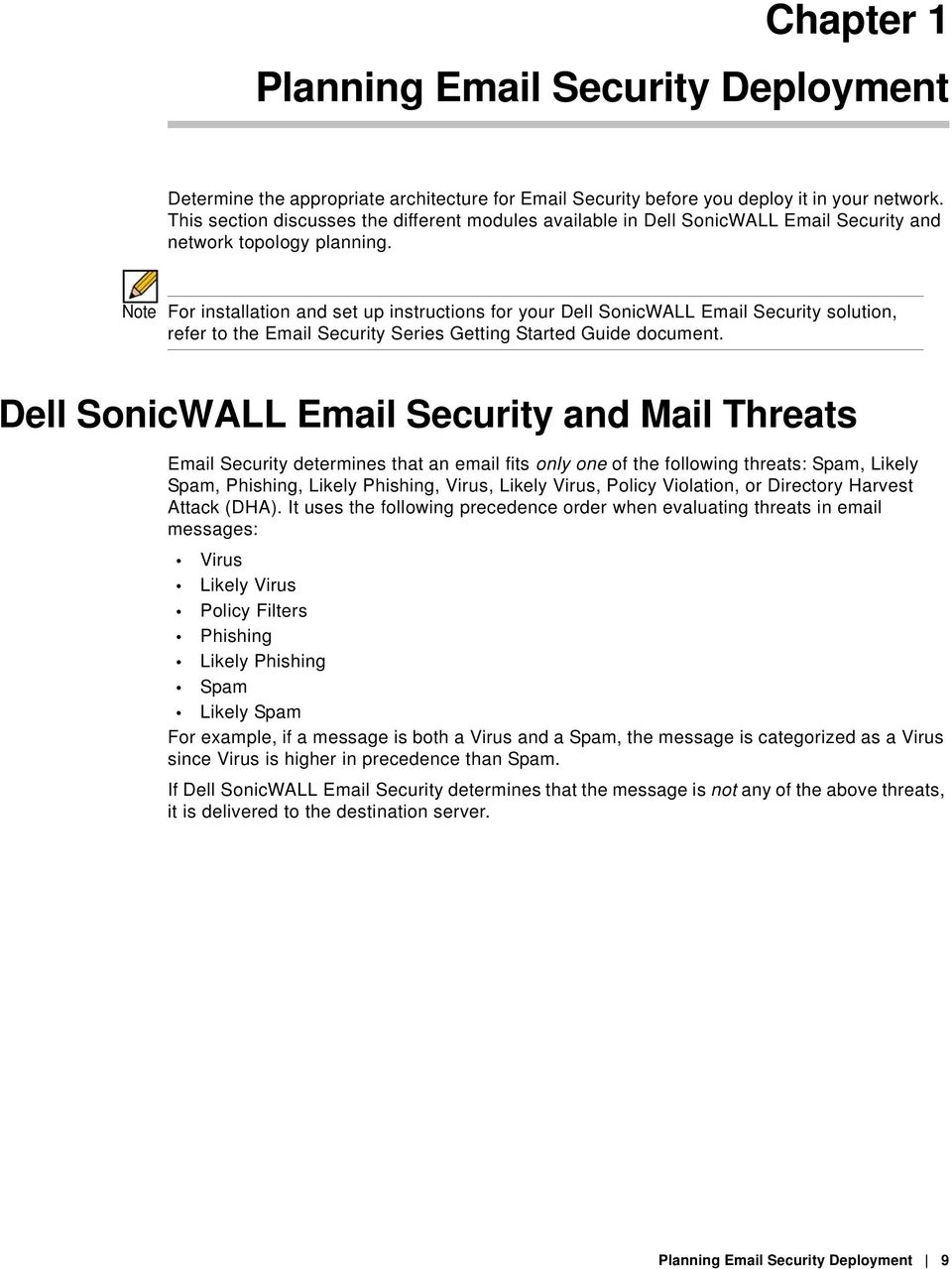 Note For installation and set up instructions for your Dell SonicWALL Email Security solution, refer to the Email Security Series Getting Started Guide document.