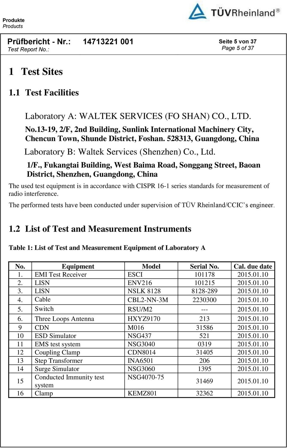 , Fukangtai Building, West Baima Road, Songgang Street, Baoan District, Shenzhen, Guangdong, China The used test equipment is in accordance with CISPR 16-1 series standards for measurement of radio