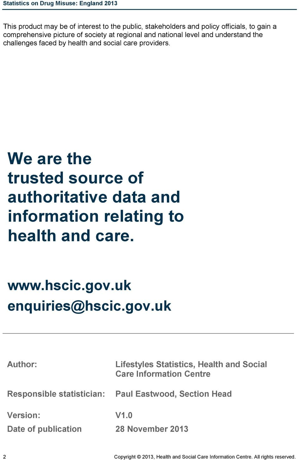 We are the trusted source of authoritative data and information relating to health and care. www.hscic.gov.