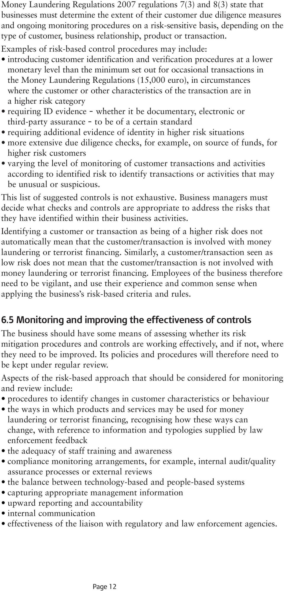 Examples of risk-based control procedures may include: introducing customer identification and verification procedures at a lower monetary level than the minimum set out for occasional transactions