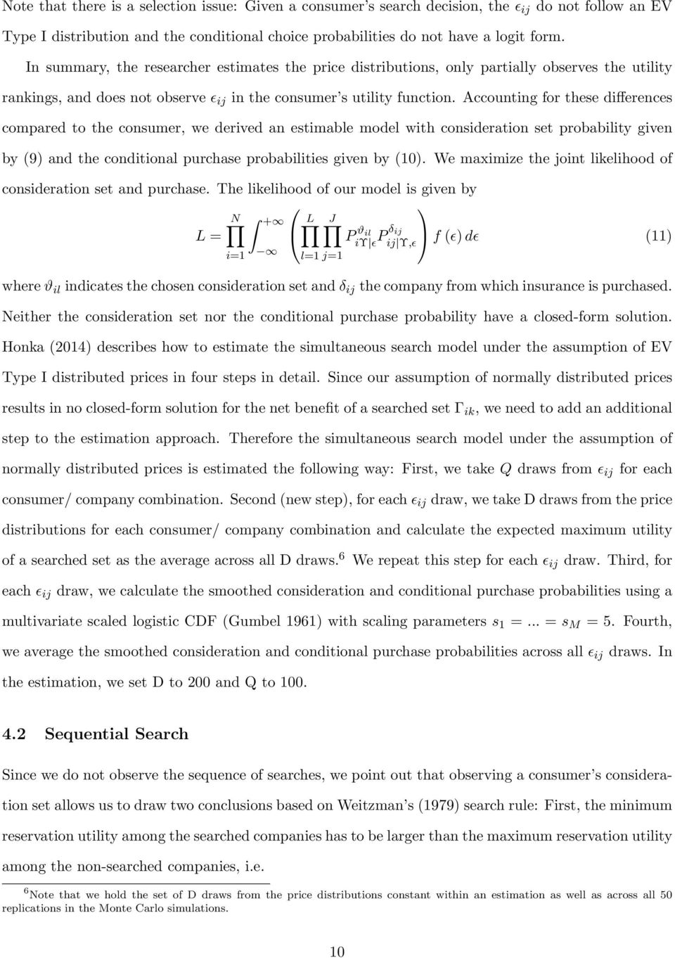 Accounting for these differences compared to the consumer, we derived an estimable model with consideration set probability given by (9) and the conditional purchase probabilities given by (10).