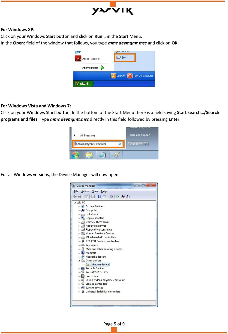For Windows Vista and Windows 7: Click on your Windows Start button.
