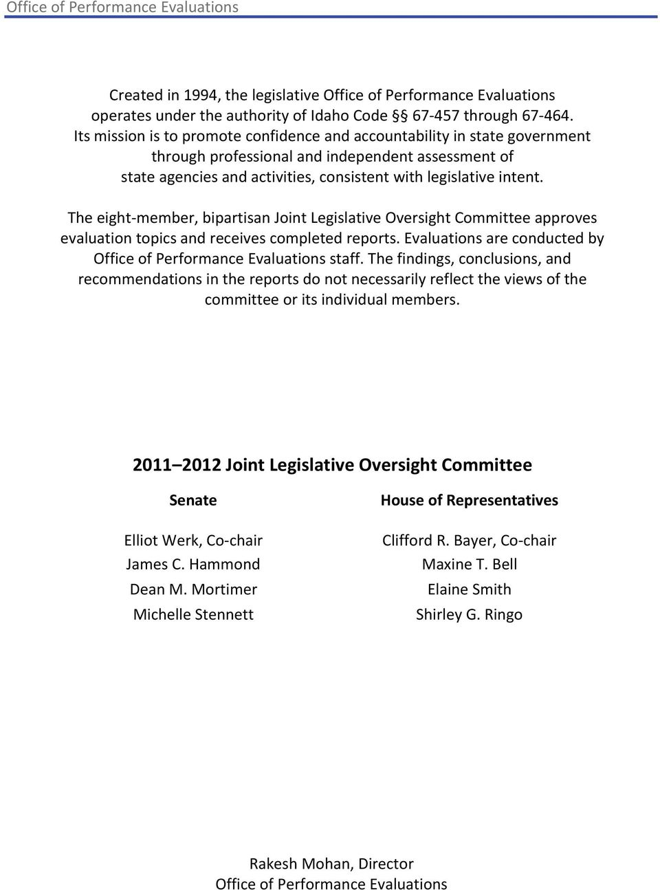 The eight member, bipartisan Joint Legislative Oversight Committee approves evaluation topics and receives completed reports. Evaluations are conducted by Office of Performance Evaluations staff.