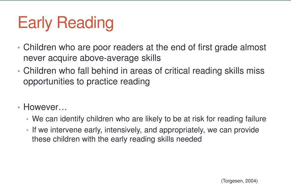 However We can identify children who are likely to be at risk for reading failure If we intervene early,