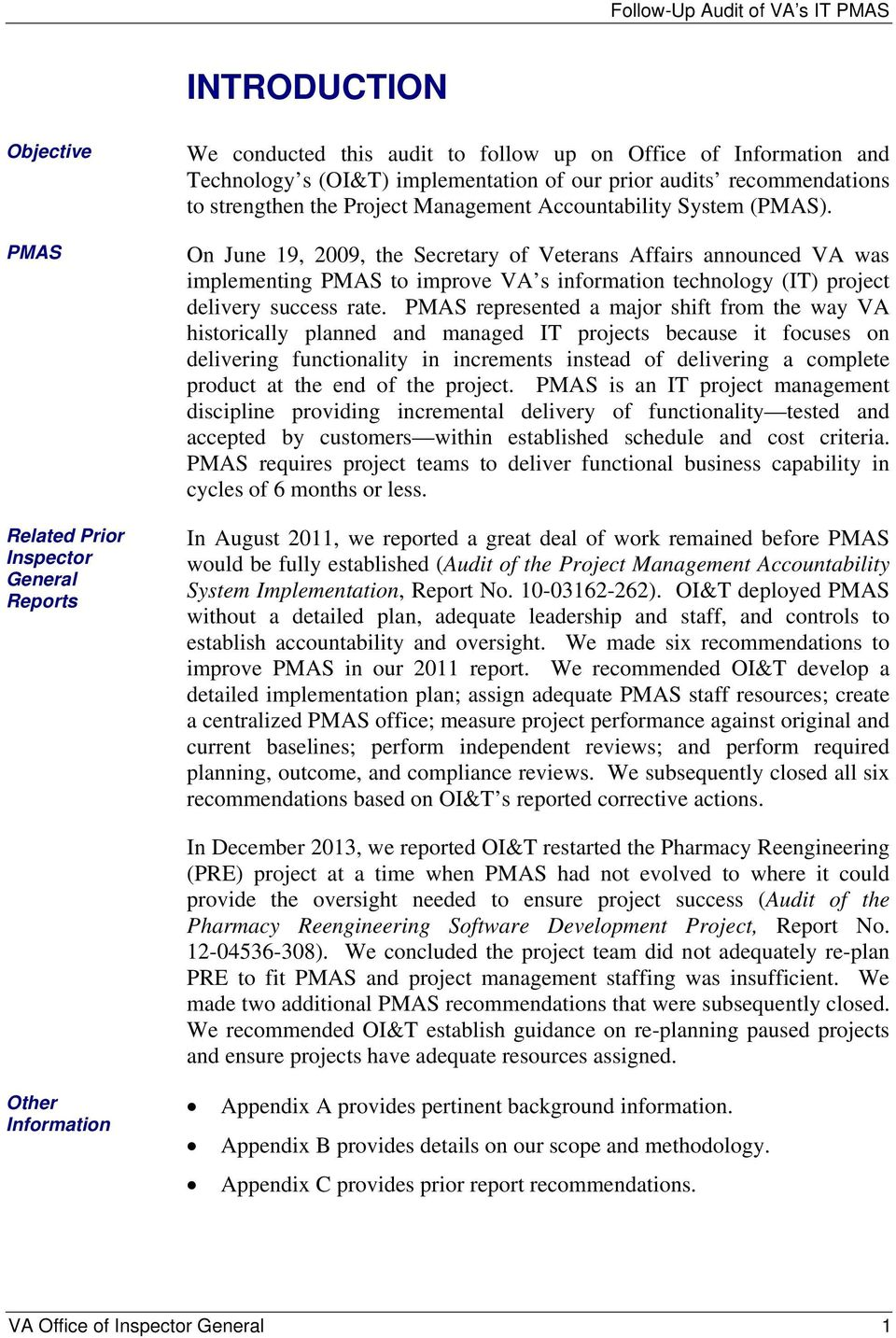 On June 19, 2009, the Secretary of Veterans Affairs announced VA was implementing PMAS to improve VA s information technology (IT) project delivery success rate.