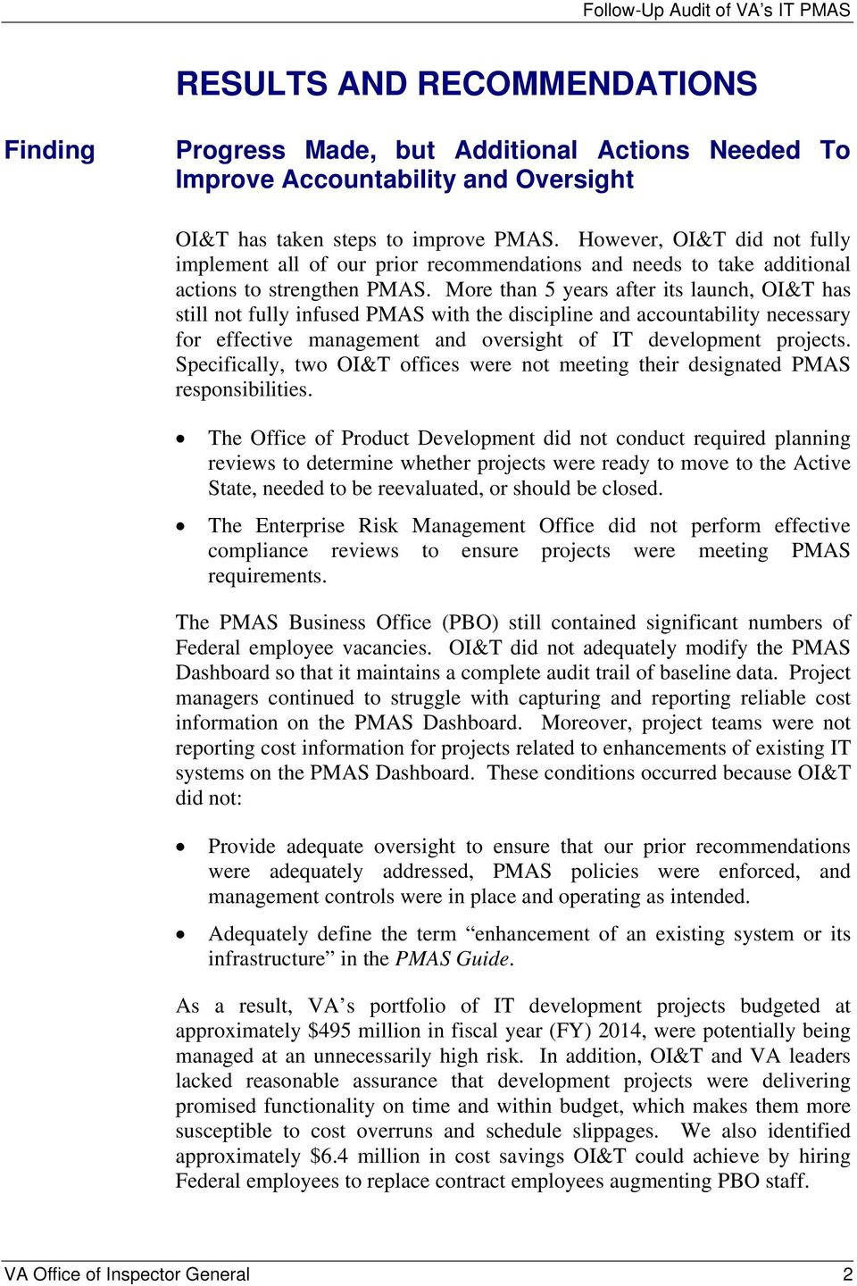More than 5 years after its launch, OI&T has still not fully infused PMAS with the discipline and accountability necessary for effective management and oversight of IT development projects.