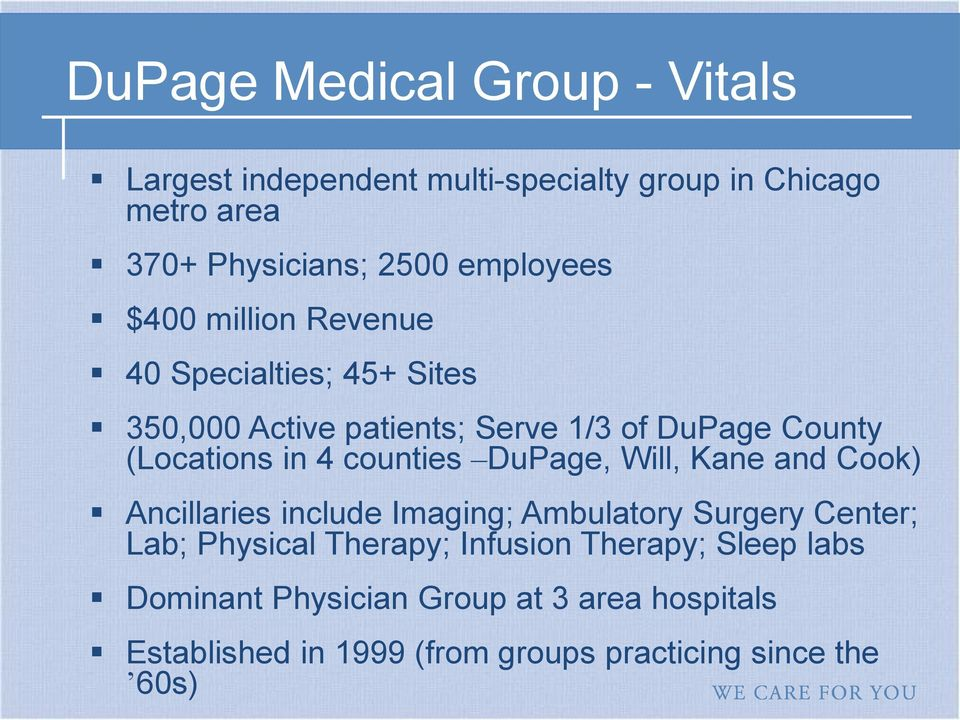 4 counties DuPage, Will, Kane and Cook) Ancillaries include Imaging; Ambulatory Surgery Center; Lab; Physical Therapy;