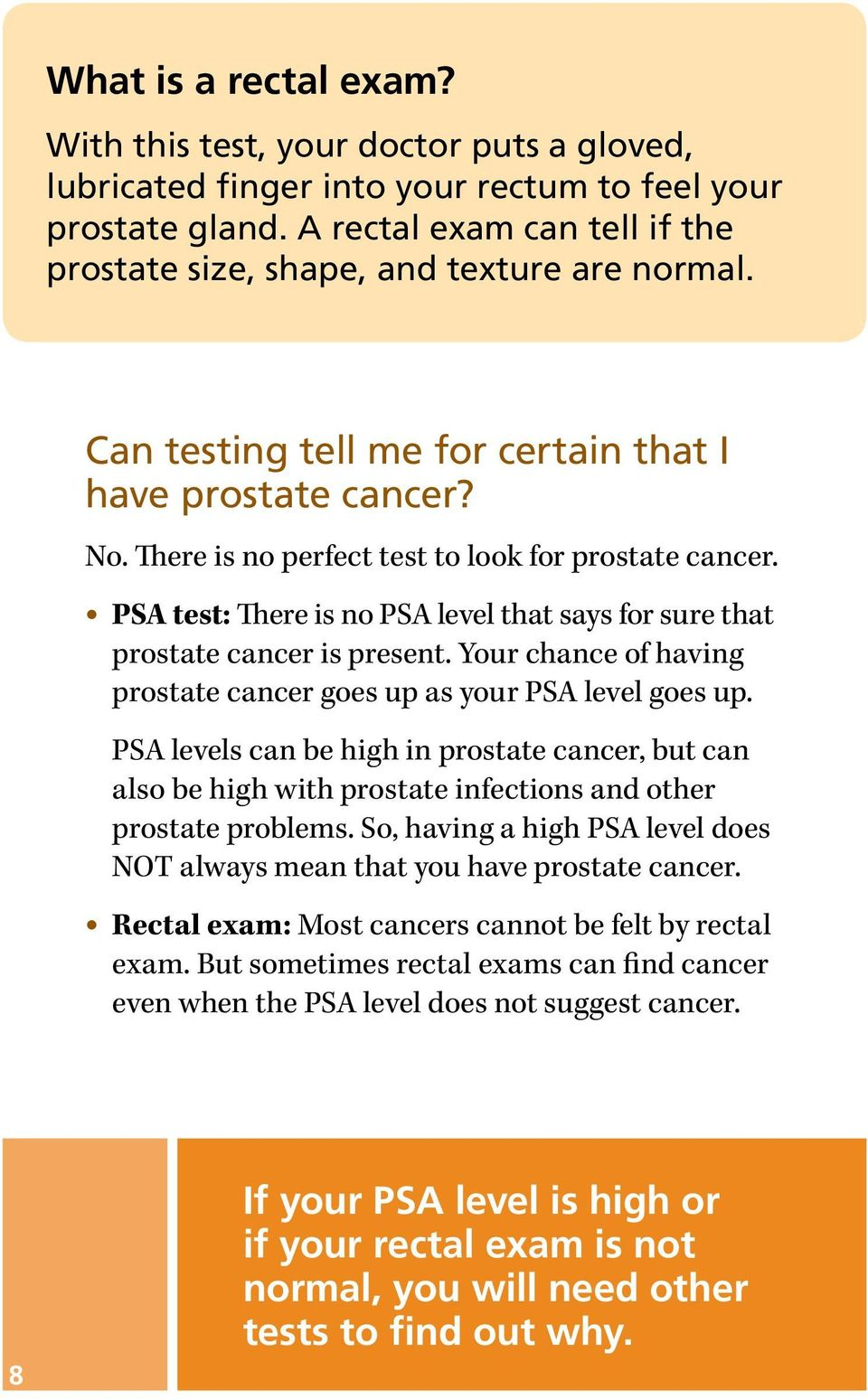 PSA test: There is no PSA level that says for sure that prostate cancer is present. Your chance of having prostate cancer goes up as your PSA level goes up.