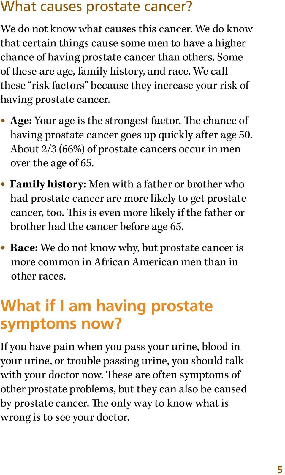 The chance of having prostate cancer goes up quickly after age 50. About 2/3 (66%) of prostate cancers occur in men over the age of 65.