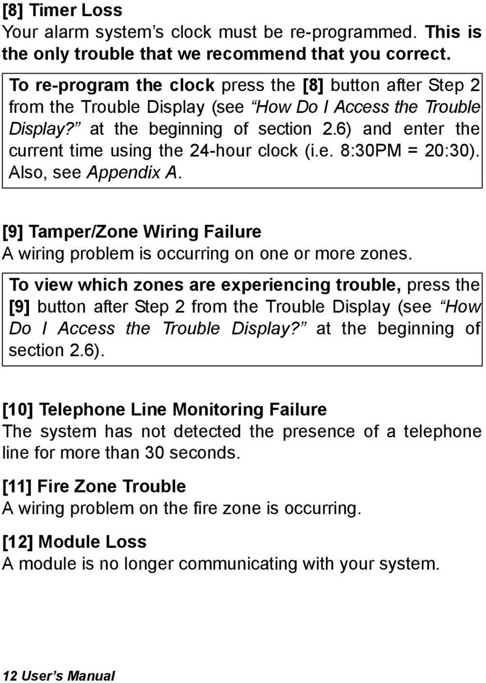 6) and enter the current time using the 24-hour clock (i.e. 8:30PM = 20:30). Also, see Appendix A. [9] Tamper/Zone Wiring Failure A wiring problem is occurring on one or more zones.