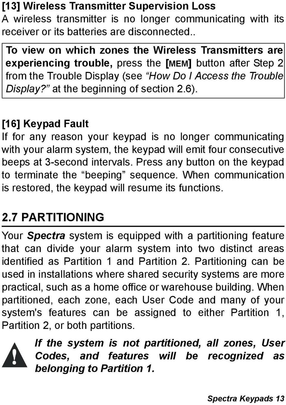 at the beginning of section 2.6). [16] Keypad Fault If for any reason your keypad is no longer communicating with your alarm system, the keypad will emit four consecutive beeps at 3-second intervals.
