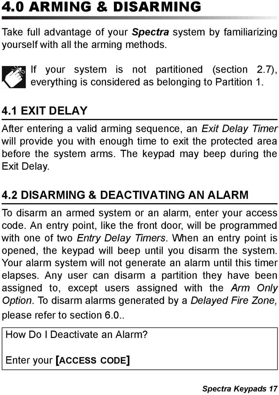 1 EXIT DELAY After entering a valid arming sequence, an Exit Delay Timer will provide you with enough time to exit the protected area before the system arms. The keypad may beep during the Exit Delay.