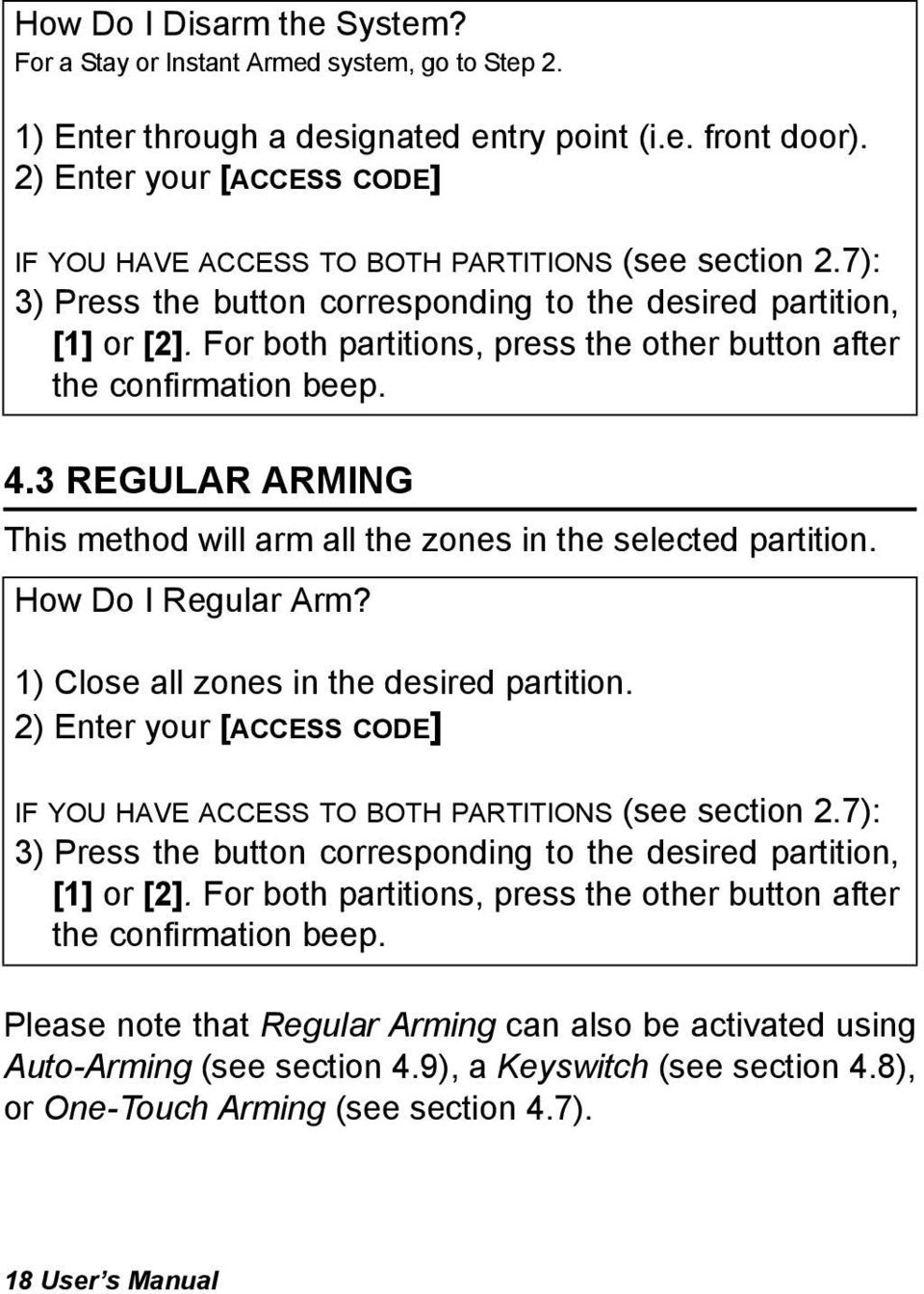 For both partitions, press the other button after the confirmation beep. 4.3 REGULAR ARMING This method will arm all the zones in the selected partition. How Do I Regular Arm?