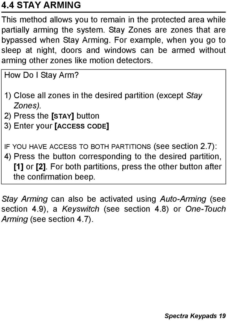 1) Close all zones in the desired partition (except Stay Zones). 2) Press the [STAY] button 3) Enter your [ACCESS CODE] IF YOU HAVE ACCESS TO BOTH PARTITIONS (see section 2.