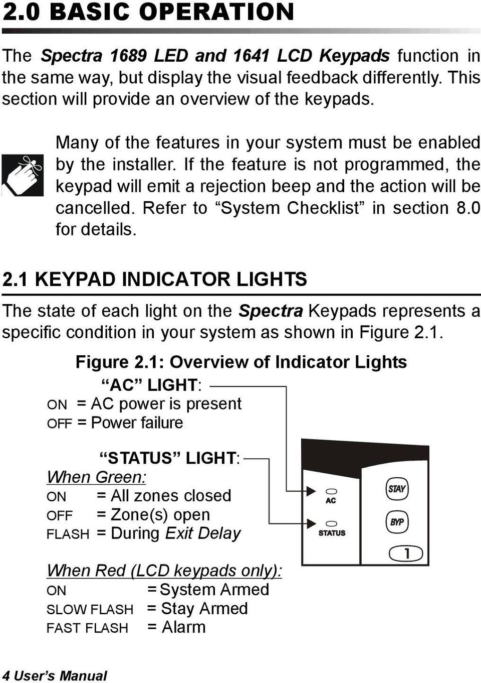 Refer to System Checklist in section 8.0 for details. 2.1 KEYPAD INDICATOR LIGHTS The state of each light on the Spectra Keypads represents a specific condition in your system as shown in Figure 2.