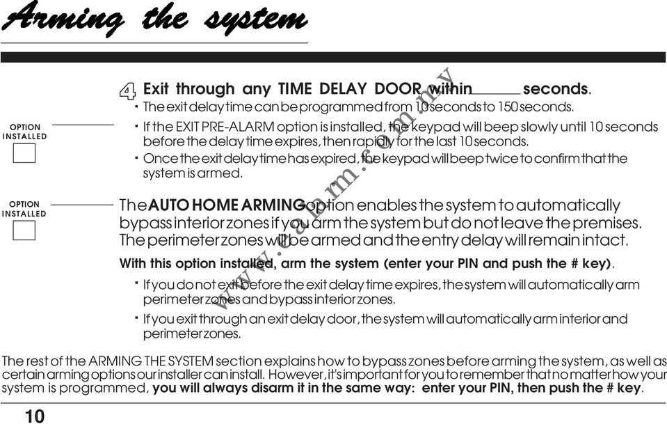 AUTO HOME ARMING option enables the system to automatically bypass interior zones if you arm the system but do not leave the premises The perimeter zones will be armed and the entry delay will remain