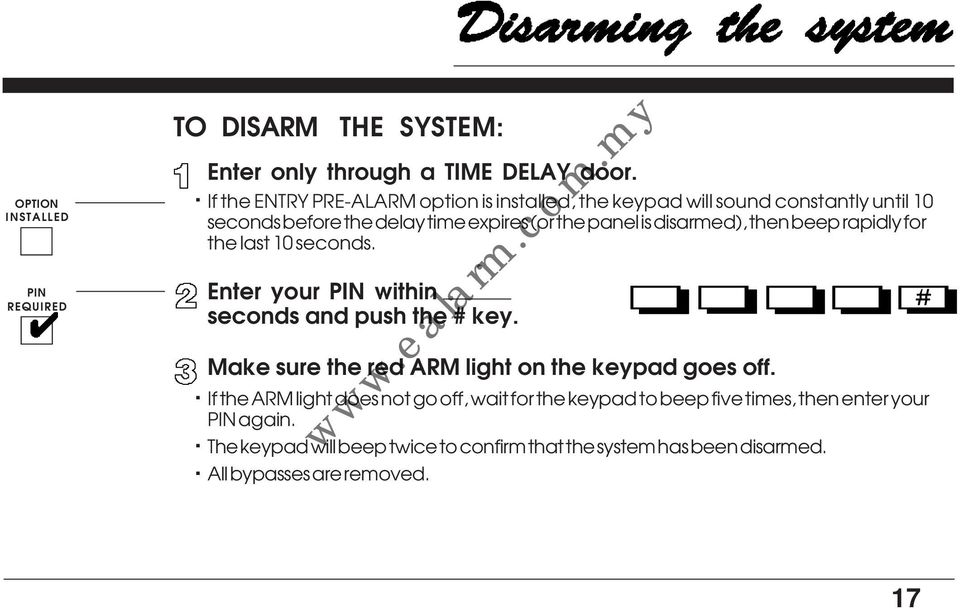 your PIN within seconds and push the # key Make sure the red ARM light on the keypad goes off If the ARM light does not go off, wait for the