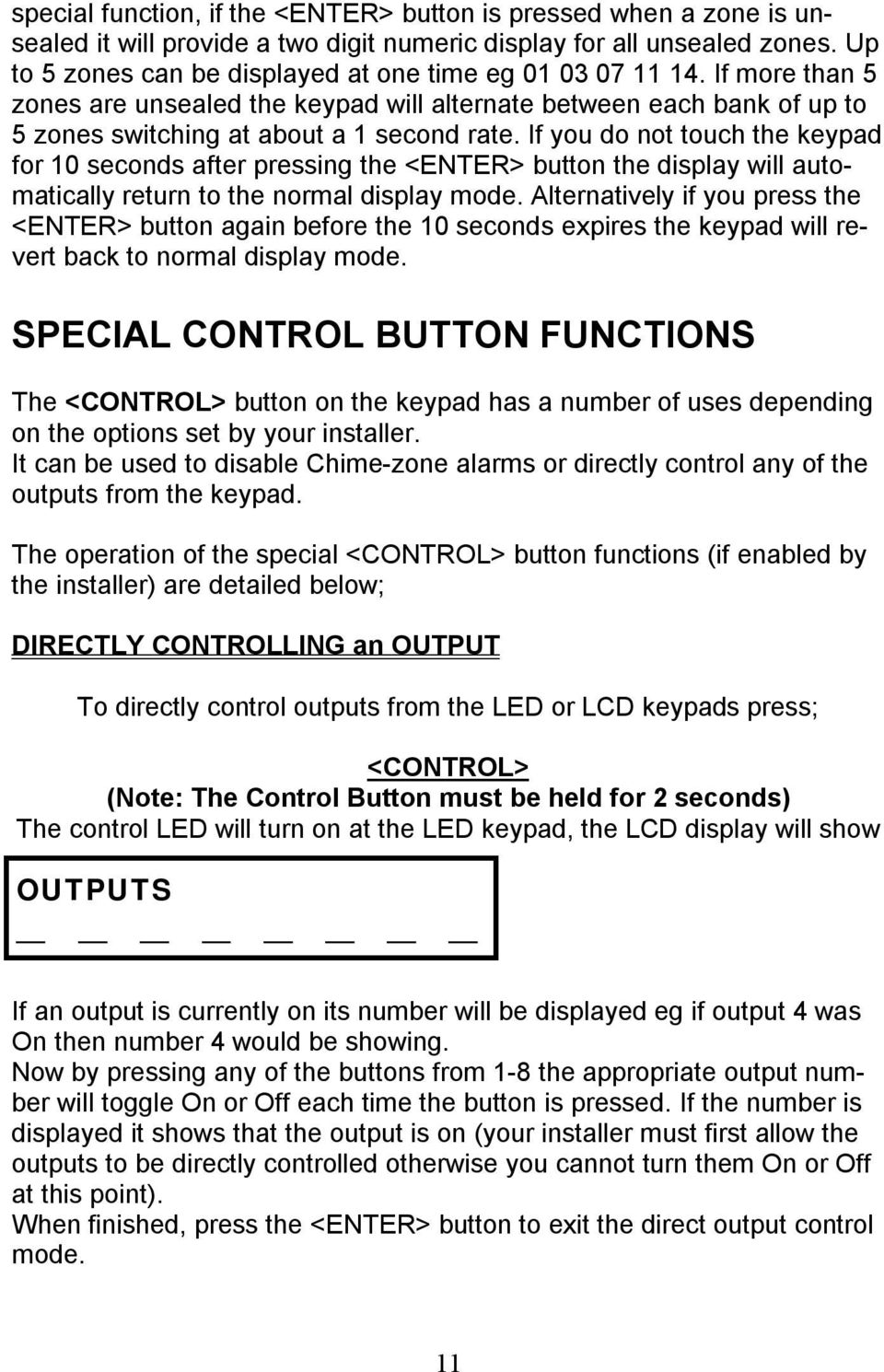 If you do not touch the keypad for 10 seconds after pressing the <ENTER> button the display will automatically return to the normal display mode.