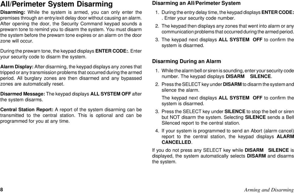 You must disarm the system before the prewarn tone expires or an alarm on the door zone will occur. During the prewarn tone, the keypad displays ENTER CODE:.