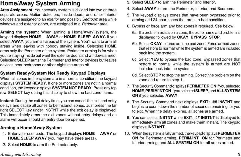 Arming the system: When arming a Home/Away system, the keypad displays HOME AWAY or HOME SLEEP AWAY. If you select AWAY, you arm all areas of the system.