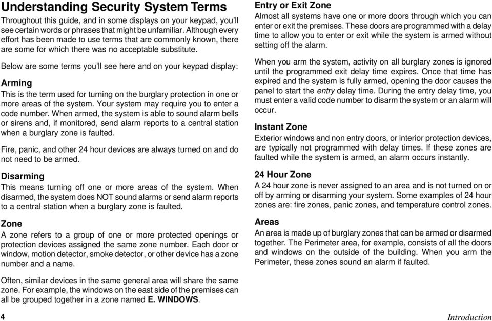 Below are some terms you ll see here and on your keypad display: Arming This is the term used for turning on the burglary protection in one or more areas of the system.