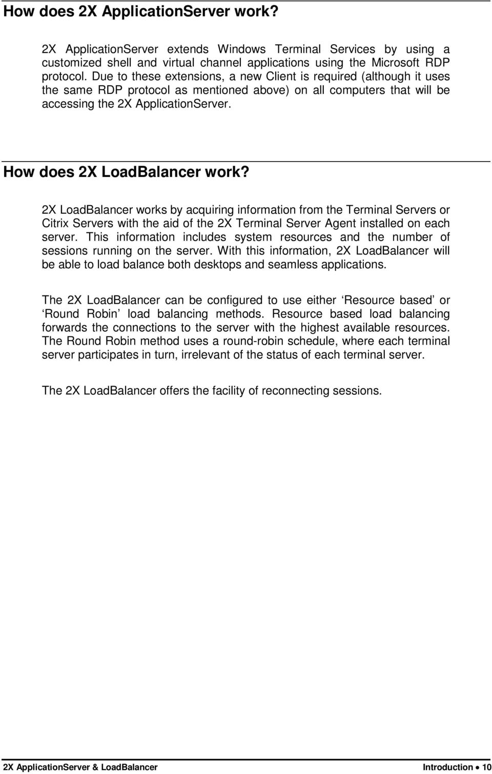 How does 2X LoadBalancer work? 2X LoadBalancer works by acquiring information from the Terminal Servers or Citrix Servers with the aid of the 2X Terminal Server Agent installed on each server.