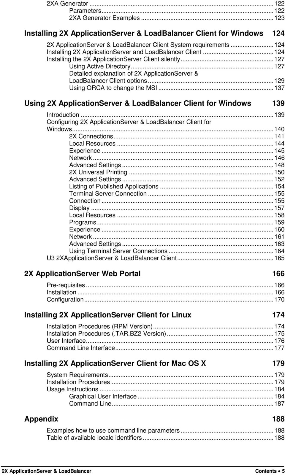 .. 127 Detailed explanation of 2X ApplicationServer & LoadBalancer Client options... 129 Using ORCA to change the MSI.
