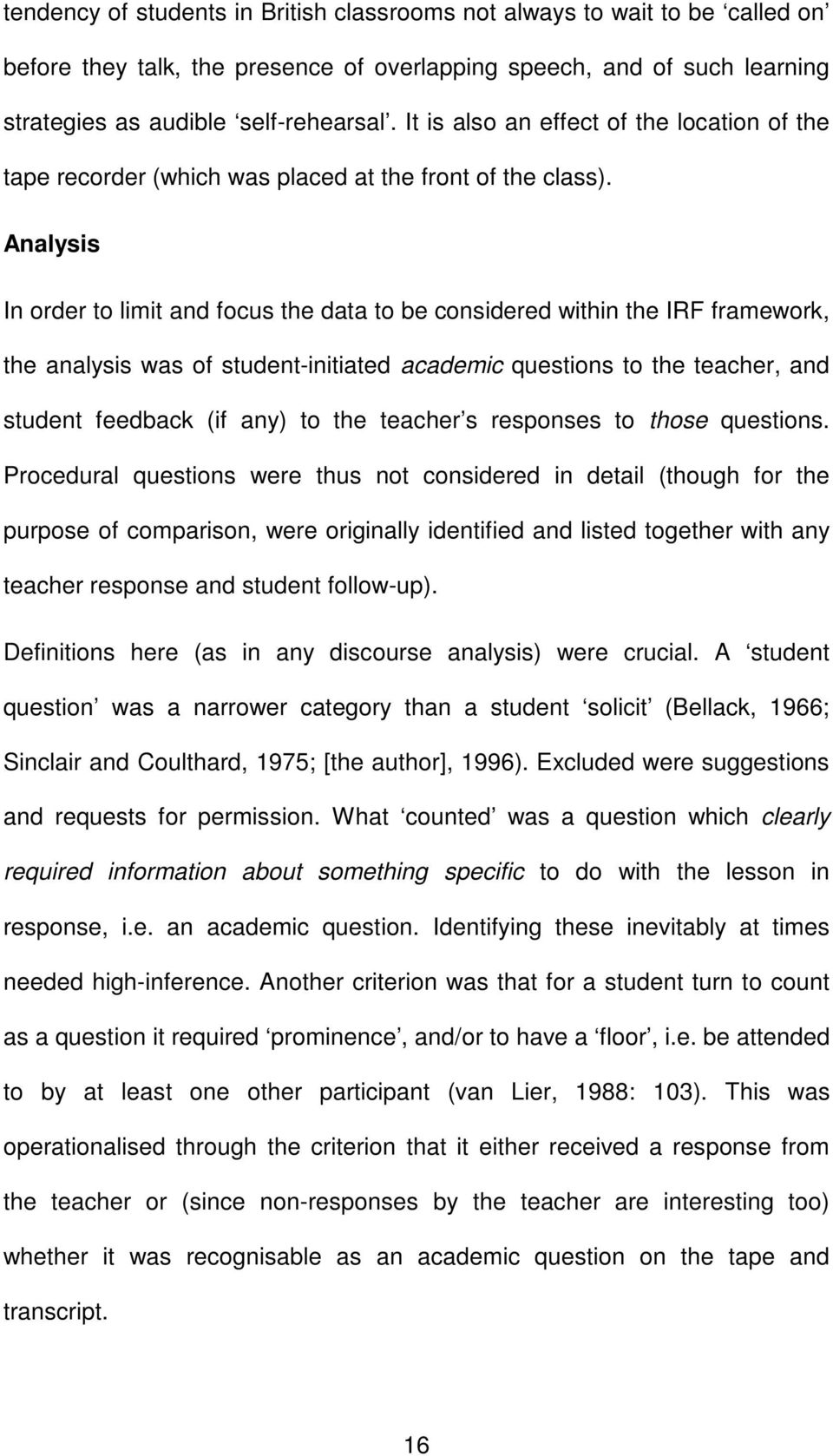 Analysis In order to limit and focus the data to be considered within the IRF framework, the analysis was of student-initiated academic questions to the teacher, and student feedback (if any) to the
