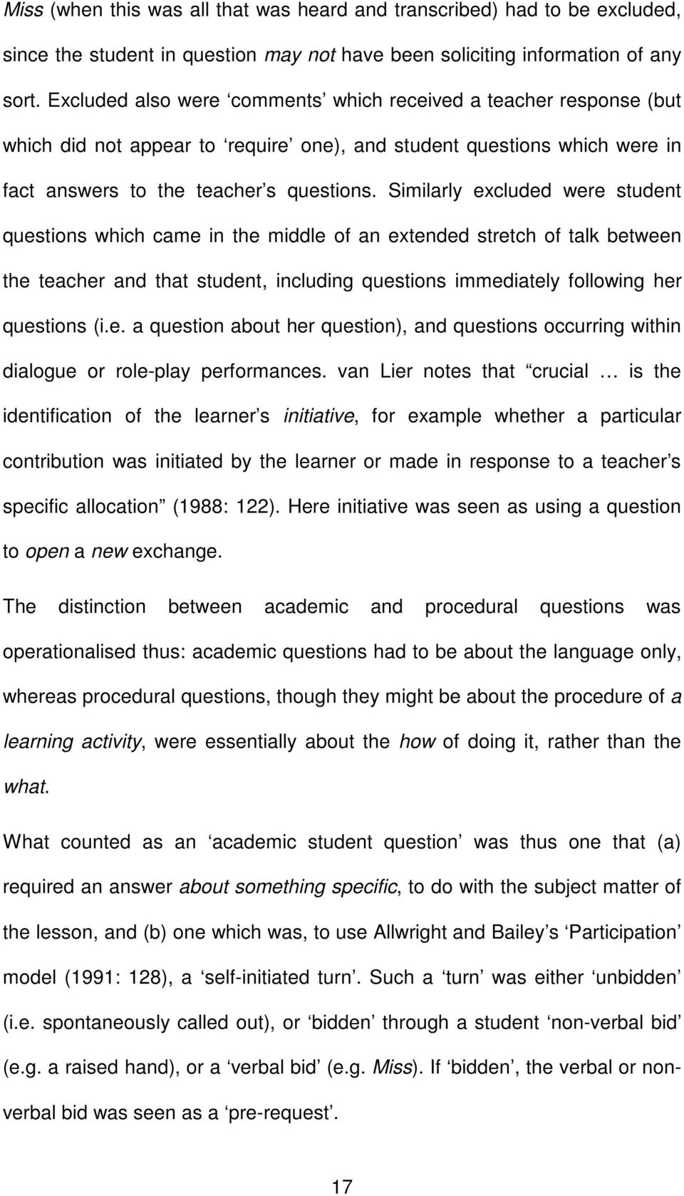 Similarly excluded were student questions which came in the middle of an extended stretch of talk between the teacher and that student, including questions immediately following her questions (i.e. a question about her question), and questions occurring within dialogue or role-play performances.