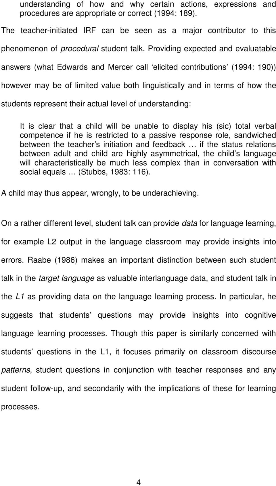 Providing expected and evaluatable answers (what Edwards and Mercer call elicited contributions (1994: 190)) however may be of limited value both linguistically and in terms of how the students