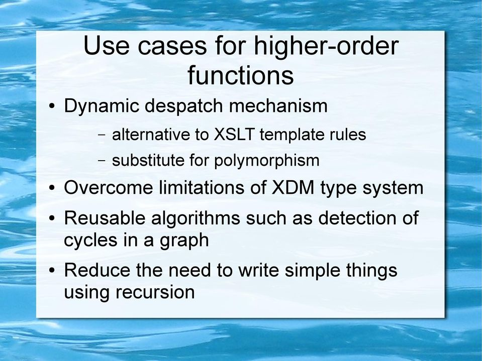 Overcome limitations of XDM type system Reusable algorithms such as