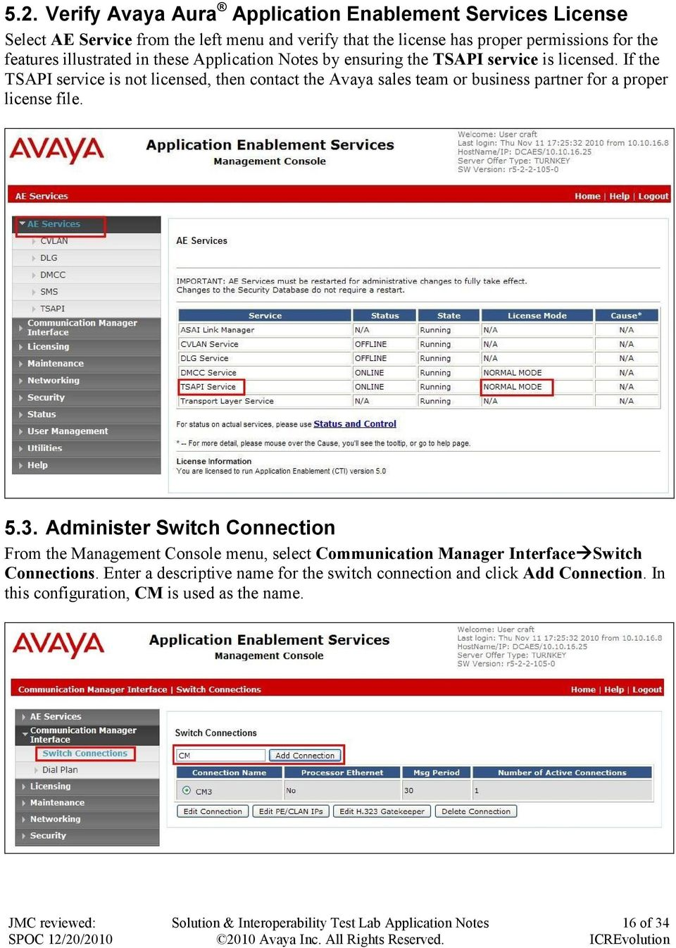 If the TSAPI service is not licensed, then contact the Avaya sales team or business partner for a proper license file. 5.3.