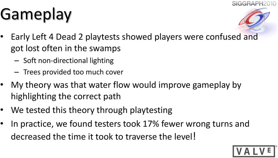 would improve gameplay by highlighting the correct path We tested this theory through playtesting