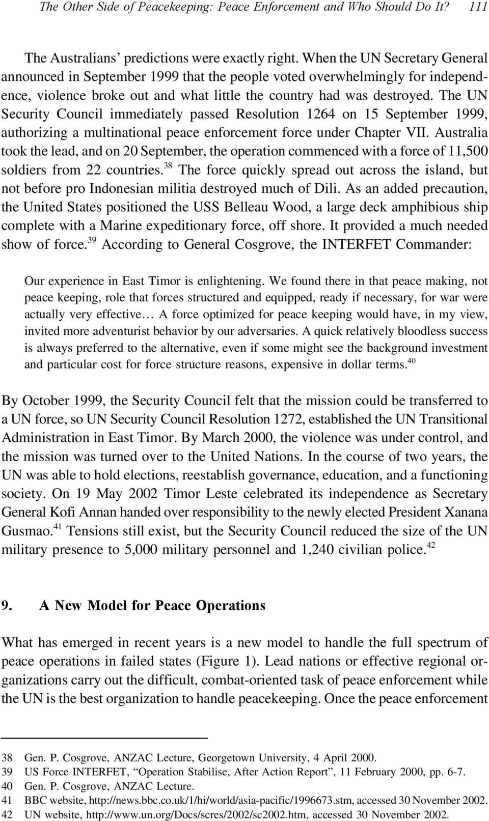 The UN Security Council immediately passed Resolution 1264 on 15 September 1999, authorizing a multinational peace enforcement force under Chapter VII.