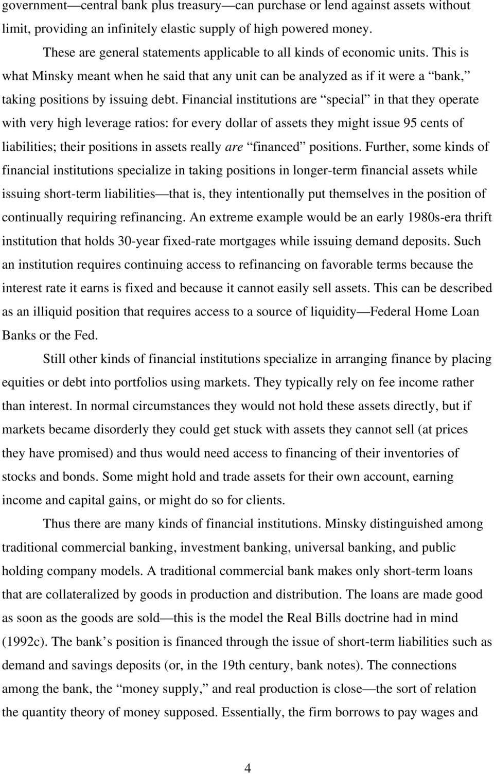 Financial institutions are special in that they operate with very high leverage ratios: for every dollar of assets they might issue 95 cents of liabilities; their positions in assets really are