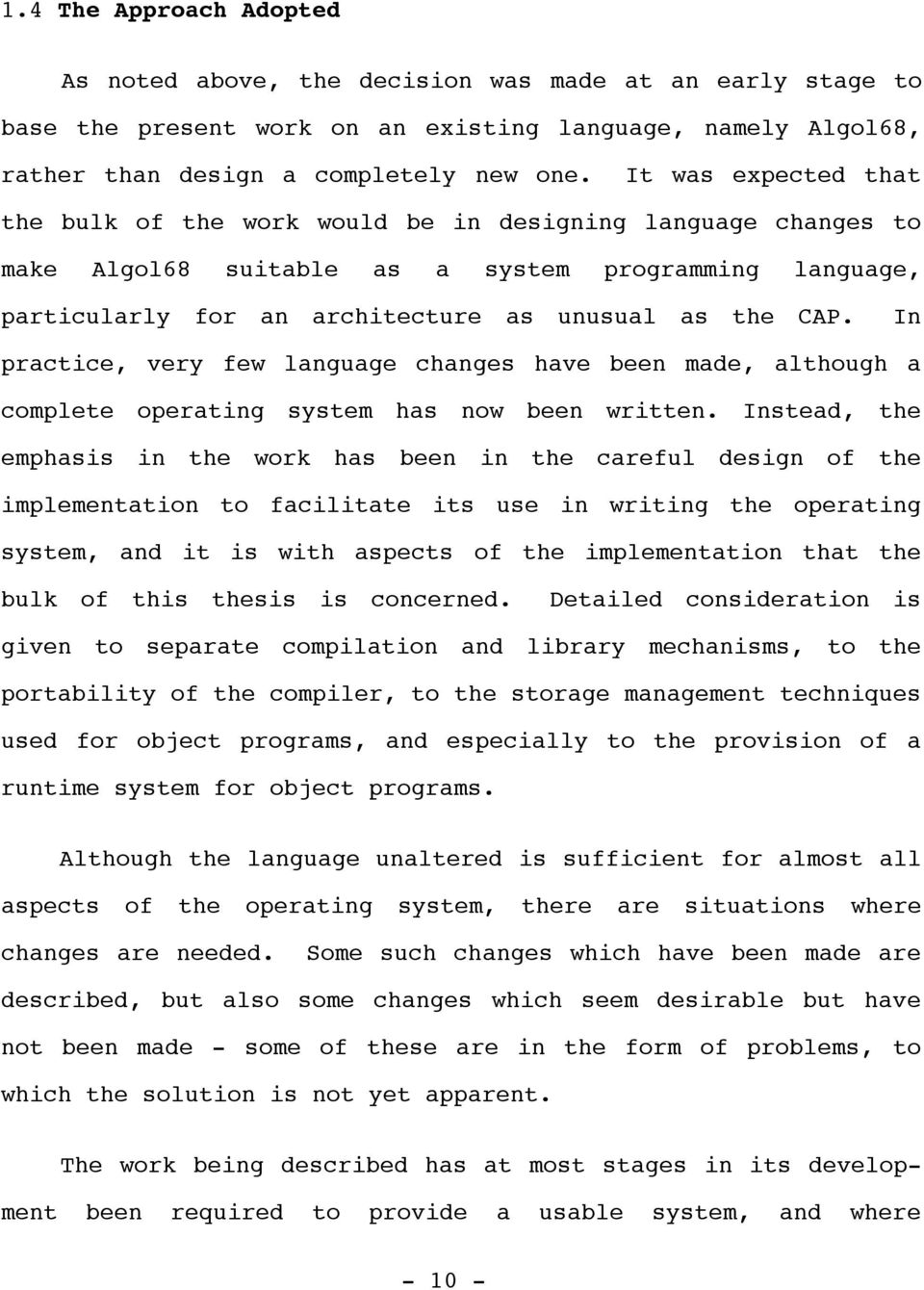 In practice, very few language changes have been made, although a complete operating system has now been written.