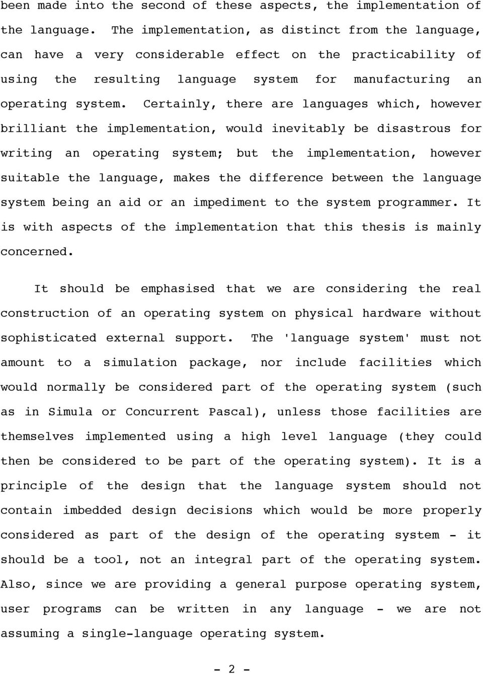 Certainly, there are languages which, however brilliant the implementation, would inevitably be disastrous for writing an operating system; but the implementation, however suitable the language,